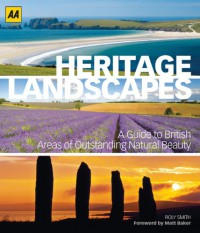 Heritage Landscapes: A Guide to British Areas of Outstanding Natural Beauty - Roly Smith, Matt Baker