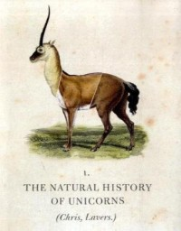 The Natural History of Unicorns - Chris Lavers