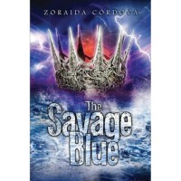The Savage Blue (The Vicious Deep #2) - Zoraida Córdova