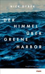 Der Himmel über Greene Harbor - Nick Dybek