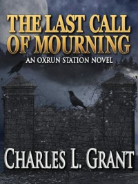 The Last Call of Mourning - An Oxrun Station Novel (Oxrun Station Novels) - Charles L. Grant