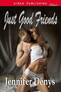 Just Good Friends - Jennifer Denys