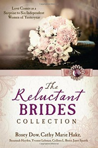 Reluctant Brides Collection:  Love Comes as a Surprise to Six Independent Women of Yesteryear - Janet Spaeth, Rosey Dow, Yvonne Lehman, Susannah Hayden, Colleen L. Reece, Cathy Marie Hake