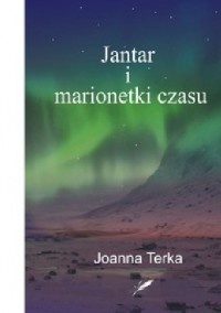 Jantar i marionetki czasu - Joanna Terka