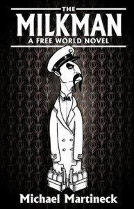 The Milkman: A Freeworld Novel - Michael J. Martineck