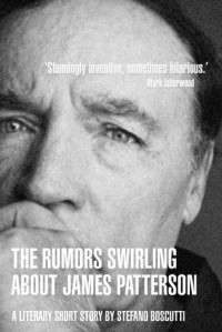 THE RUMORS SWIRLING ABOUT JAMES PATTERSON (STORY) - Stefano Boscutti