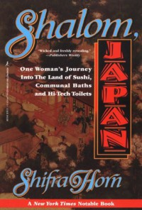 Shalom Japan: A Sabra's Five Years in the Land of the Rising Sun - Shifra Horn