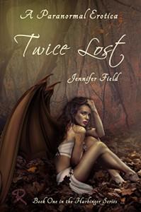 Twice Lost: A Paranormal Erotica (The Harbinger Series Book 1) - Jennifer Field