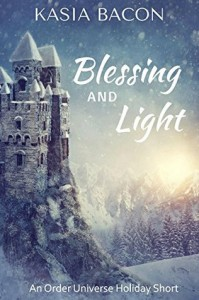 Blessing and Light: An Order Universe Holiday Short - Kasia Bacon
