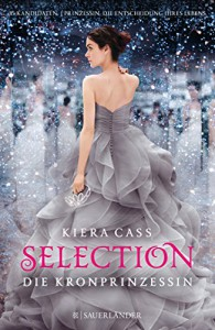 Selection - Die Kronprinzessin: Band 4 - Lisa-Marie Rust, Susann Friedrich, Kiera Cass