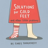 Solutions for Cold Feet and Other Little Problems - Carey Sookocheff