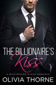 The Billionaire's Kiss (The Billionaire's Kiss, Book One): (A Billionaire Alpha Romance) - Olivia Thorne