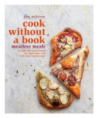 Cook without a Book: Meatless Meals: Recipes and Techniques for Part-Time and Full-Time Vegetarians - Pam Anderson