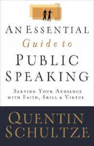 Essential Guide to Public Speaking, An: Serving Your Audience with Faith, Skill, and Virtue - Quentin Schultze, Quentin J. Schultze