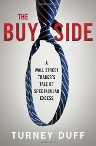The Buy Side: A Wall Street Trader's Tale of Spectacular Excess - Turney Duff
