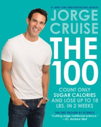 The 100: Count ONLY Sugar Calories and Lose Up to 18 Lbs. in 2 Weeks - Jorge Cruise