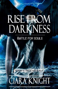 Rise From Darkness: Battle For Souls - Ciara Knight