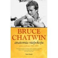 Anatomia niepokoju, pisma wybrane 1969-1989 - Bruce Chatwin
