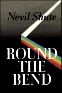 Round The Bend - Nevil Shute