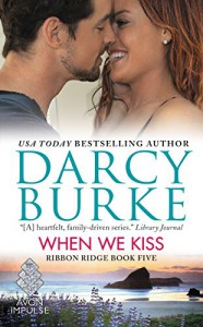 When We Kiss: Ribbon Ridge Book Five - Darcy Burke