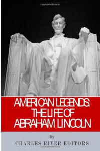 American Legends: The Life of Abraham Lincoln - Charles River Editors