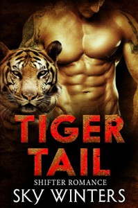 Tiger Tail - A Tiger Shifter Romance: (BBW Shifter Baby Romance) (New Adult Paranormal Romance Short Stories) - Sky Winters