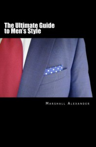 The Ultimate Guide to Men's Style - Marshall Alexander
