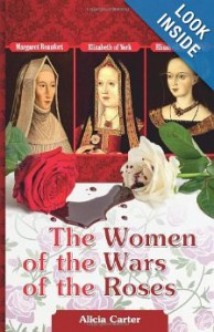 The Women of the Wars of the Roses Elizabeth Woodville, Margaret Beaufort and Elizabeth of York - Alicia Carter