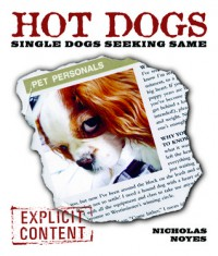 Hot Dogs: Single Dogs Seeking Same - Nicholas Noyes