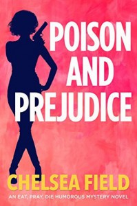 Poison and Prejudice (An Eat, Pray, Die Humorous Mystery) (Volume 4) - Chelsea Field