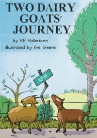 Two Dairy Goats' Journey - K.P. Kollenborn, Eve Greene