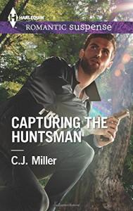 Capturing the Huntsman (Harlequin Romantic Suspense) - C.J. Miller