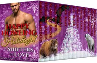 Happy Howling Holidays - Shifters in Love: Romance Collection - V. Vaughn, Michele Bardsley, Kate Peck Kent, Chloe Cole, Harmony Raines, Alisa Woods, Julia Mills, Scarlett Grove, Liv Brywood, Kim Faulks, C.E.  Black, Ariana Hawkes, Emma Alisyn, Becca Fanning