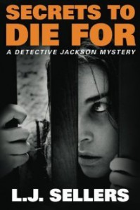 Secrets to Die For (A Detective Jackson Mystery) - L.J. Sellers