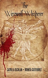 The Werewolf Whisperer (The Werewolf Whisperer Series Book 1) - Bonita Gutierrez, Camilla Ochlan