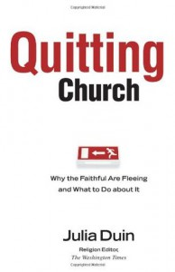 Quitting Church: Why the Faithful Are Fleeing and What to Do about It - Julia Duin