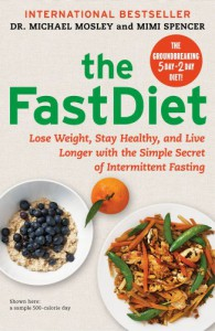 The Fast Diet: The Simple Secret of Intermittent Fasting: Lose Weight, Stay Healthy, Live Longer - Mimi Spencer, Michael Mosley