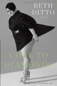 Coal to Diamonds: A Memoir - Beth Ditto, Michelle Tea