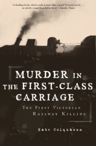 Murder in the First-Class Carriage: The First Victorian Railway Killing - Kate Colquhoun