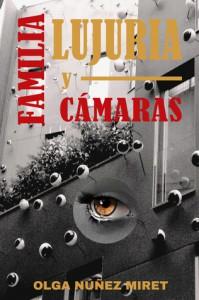 Familia, lujuria y cámaras - Olga  Núñez Miret
