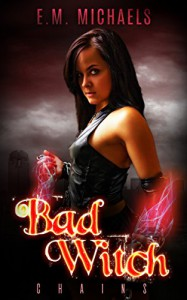Chains (Bad Witch Book 1) - E.M. Michaels