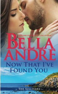 Now That I've Found You (New York Sullivans #1) (The Sullivans) (Volume 15) - Bella Andre