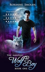 The Amazing Wolf Boy (The Amazing Wolf Boy 1) - Roxanne Smolen
