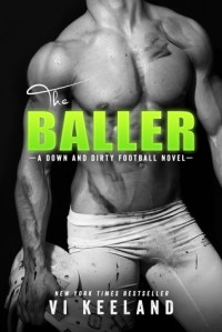 The Baller: A Down and Dirty Football Novel - Vi Keeland