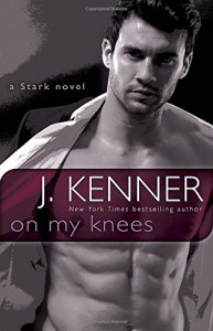 On My Knees: A Stark Novel - J. Kenner