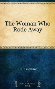 The Woman Who Rode Away - D.H. Lawrence