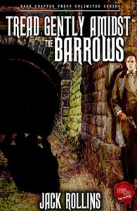 Tread Gently Amidst The Barrows: A Jack Rollins SHORT STORY - see description (Dark Chapter Press Unlimited Book 1) - Michael Bray, David Basnett, Jack Rollins