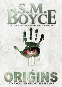 Origins (To Each His Ghost #0.5): A Ghostly Paranormal Horror Short Story - S. M. Boyce