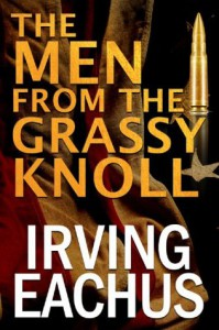 The Men from the Grassy Knoll - Irving (Irv) Eachus