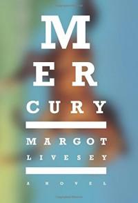 Mercury: A Novel - Margot Livesey